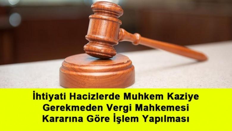 İhtiyati Hacizlerde Muhkem Kaziye Gerekmeden Vergi Mahkemesi Kararına Göre İşlem Yapılması